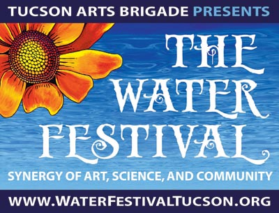Tucson Arts Brigade Preents The Water Festival, www.WaterFestivalTucson.org